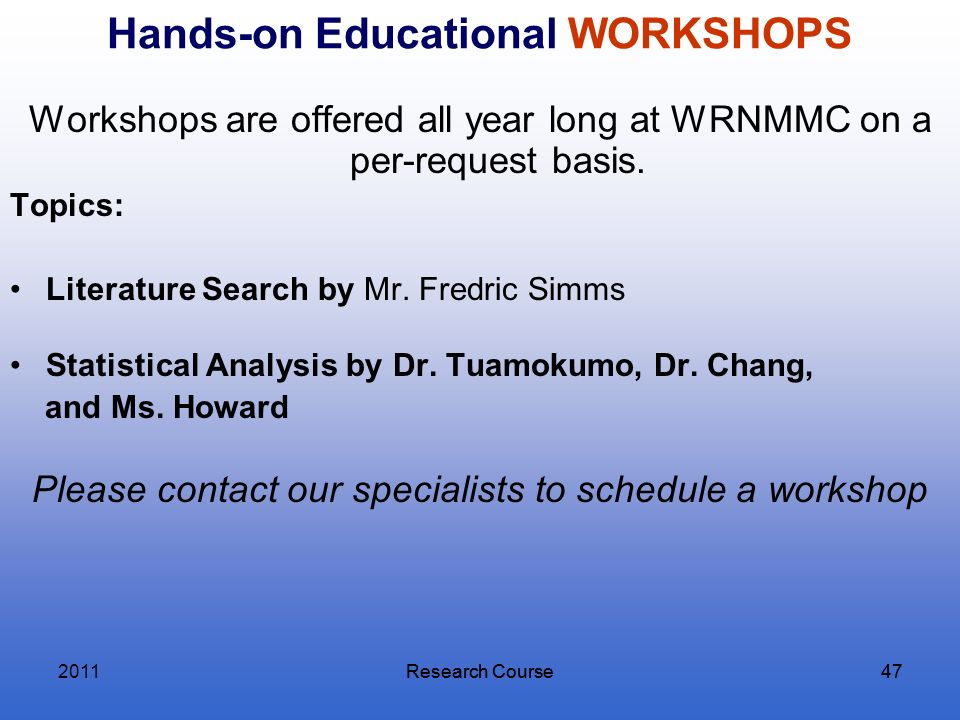 Research Course47Research Course47 Hands-on Educational WORKSHOPS Workshops are offered all year long at WRNMMC on a per-request basis. Topics: Litera