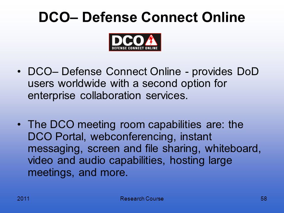 DCO– Defense Connect Online DCO– Defense Connect Online - provides DoD users worldwide with a second option for enterprise collaboration services. The