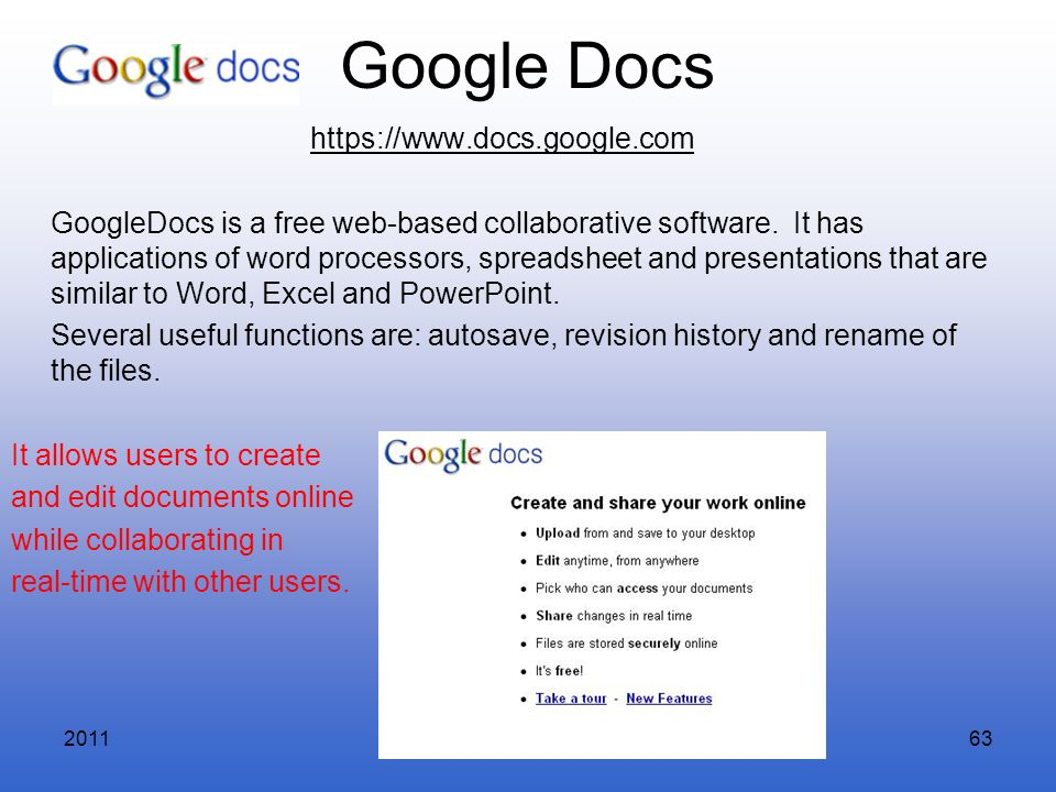 2011Research Course63 Google Docs https://www.docs.google.com GoogleDocs is a free web-based collaborative software. It has applications of word proce
