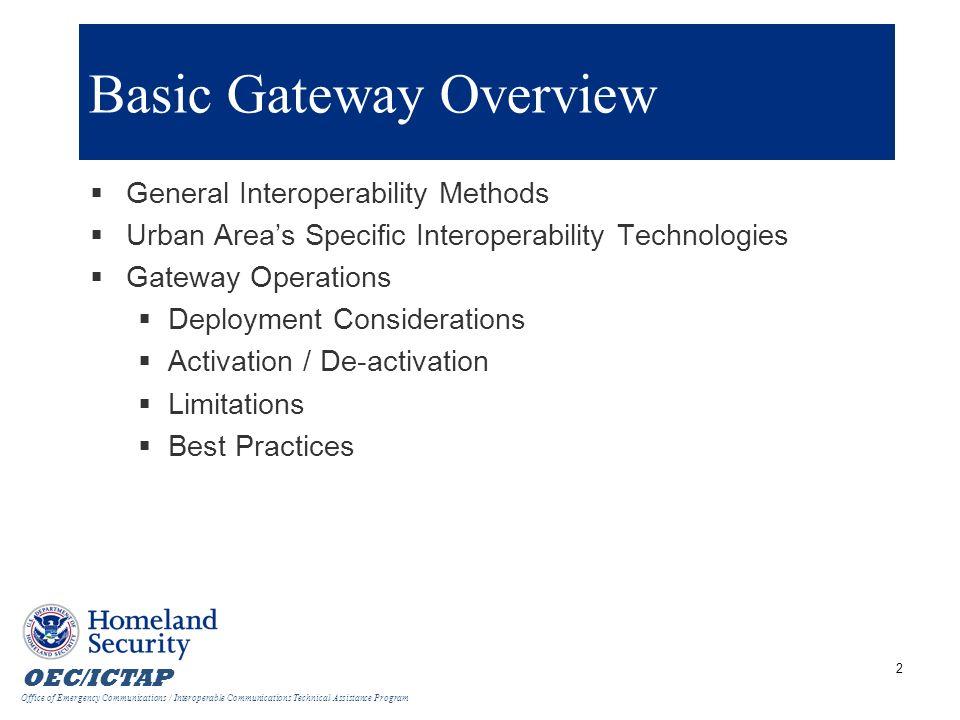 OEC/ICTAP Office of Emergency Communications / Interoperable Communications Technical Assistance Program 3 Interoperability Methods SAFECOM Interoperability Continuum