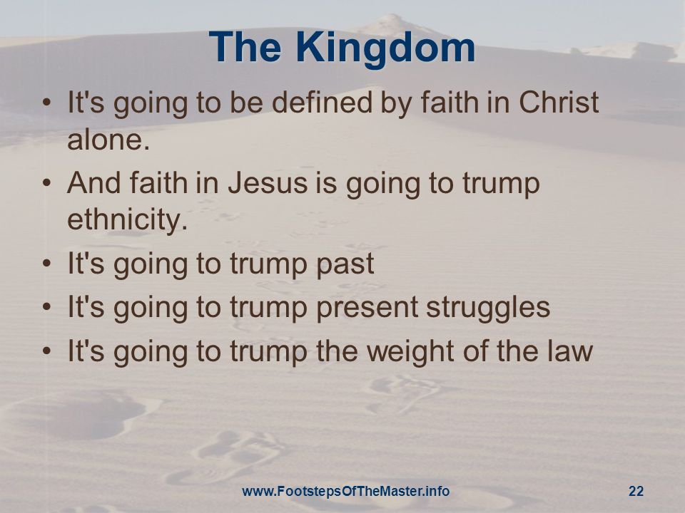 22 The Kingdom It s going to be defined by faith in Christ alone.
