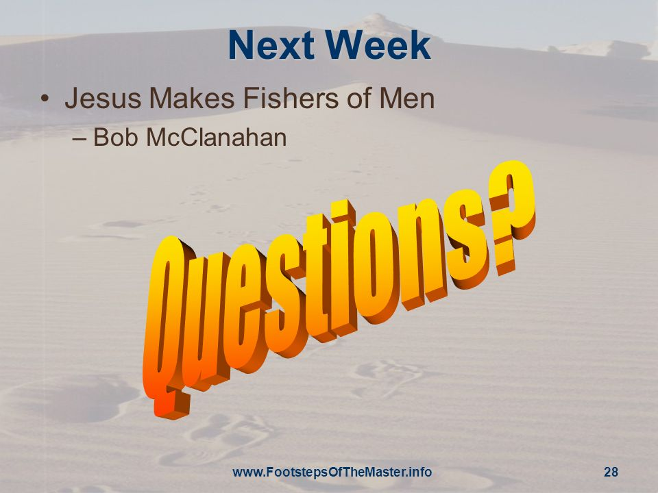 Next Week Jesus Makes Fishers of Men –Bob McClanahan www.FootstepsOfTheMaster.info 28