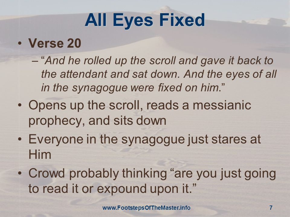 7 All Eyes Fixed Verse 20 –And he rolled up the scroll and gave it back to the attendant and sat down.