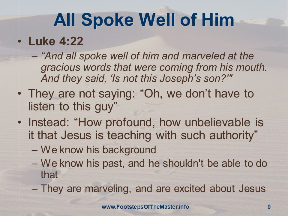 All Spoke Well of Him Luke 4:22 –And all spoke well of him and marveled at the gracious words that were coming from his mouth.