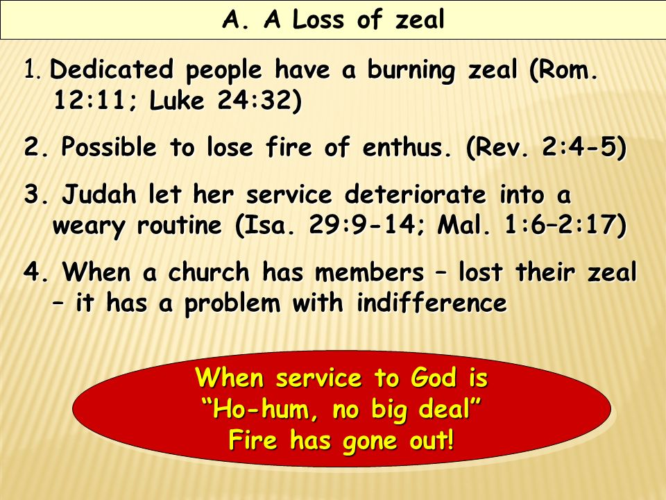 A. A Loss of zeal 1. Dedicated people have a burning zeal (Rom.