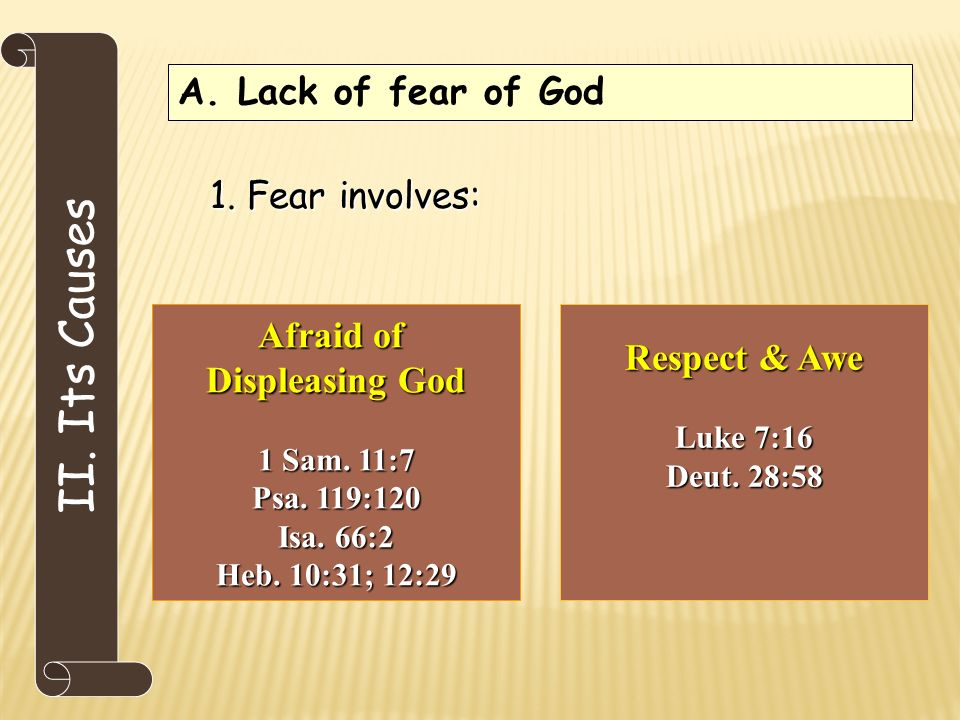 II. Its Causes A. Lack of fear of God 1. Fear involves: Afraid of Displeasing God 1 Sam.