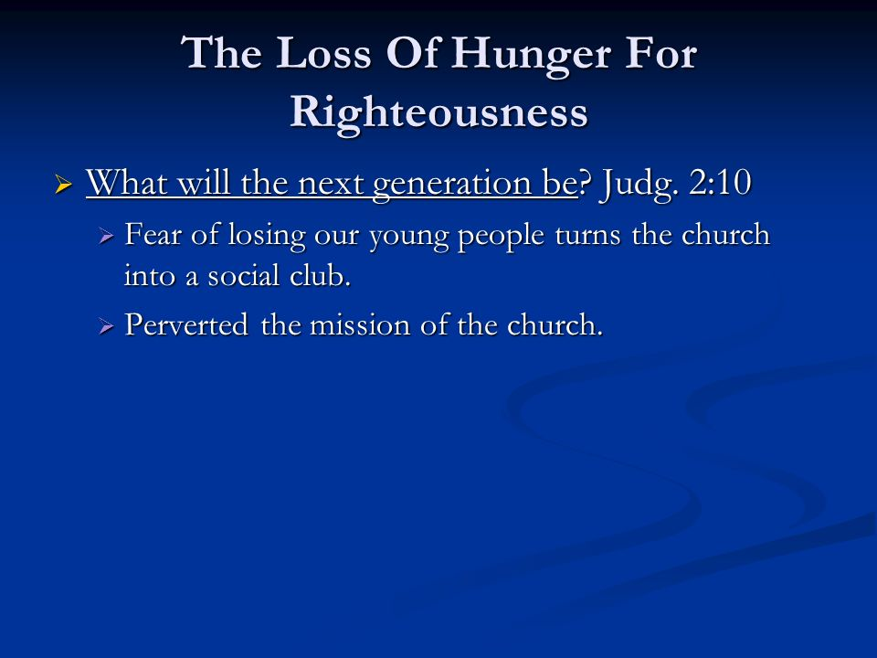 The Loss Of Hunger For Righteousness What will the next generation be.