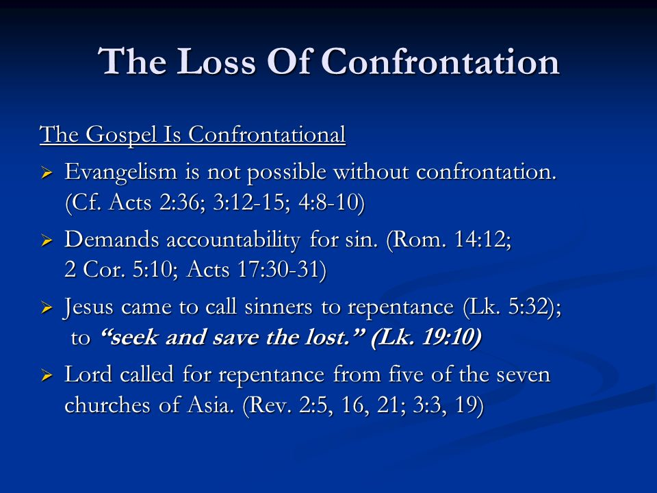 The Loss Of Confrontation The Gospel Is Confrontational Evangelism is not possible without confrontation.