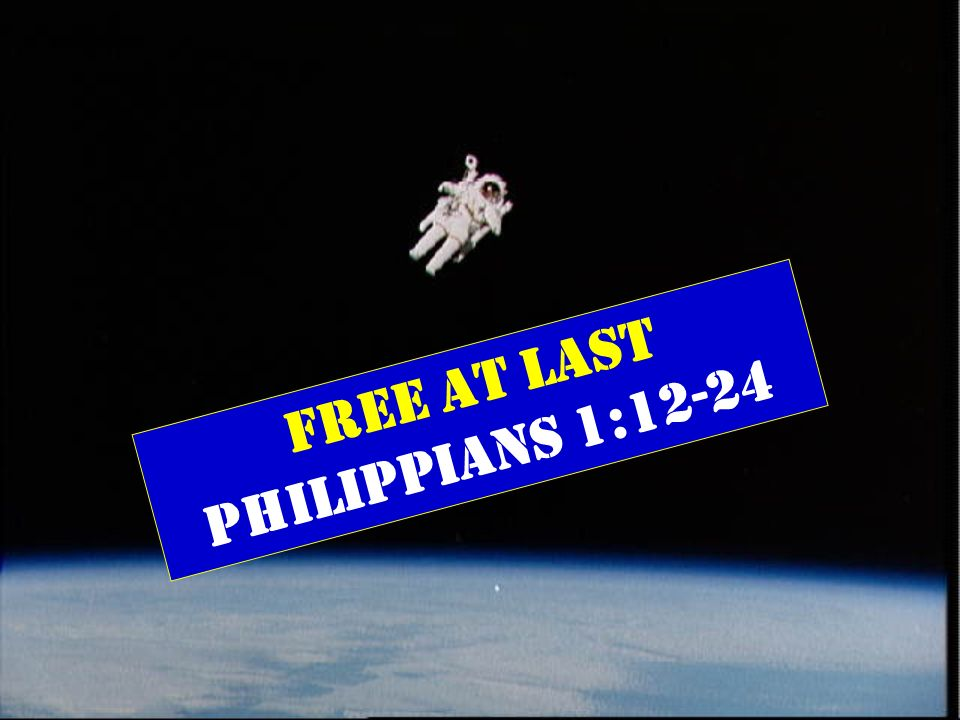 FREE AT LAST Philippians 1:12-24