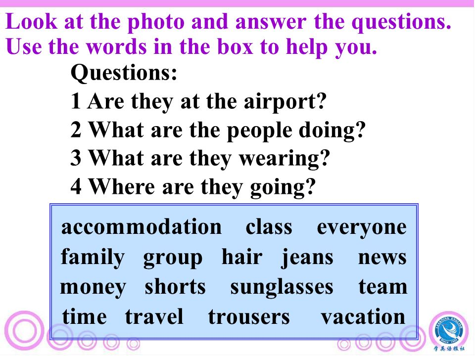 accommodation class everyone family group hair jeans news money shorts sunglasses team time travel trousers vacation Questions: 1 Are they at the airport.