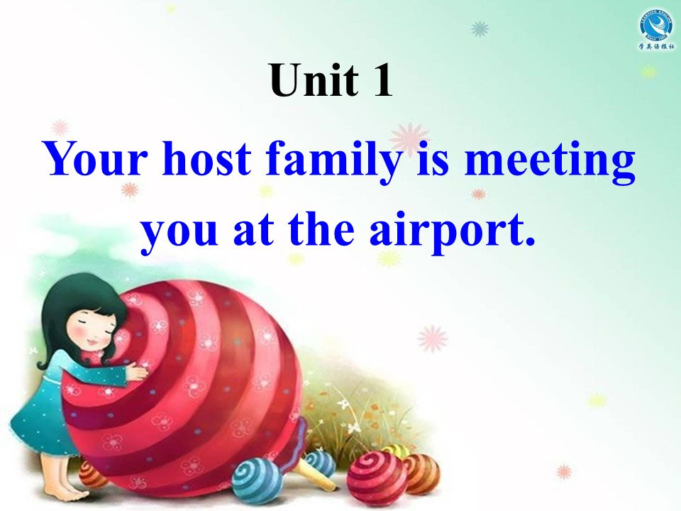 Unit 1 Your host family is meeting you at the airport.