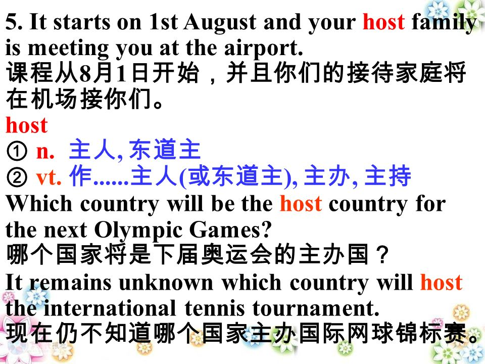 host n., vt ( ),, Which country will be the host country for the next Olympic Games.