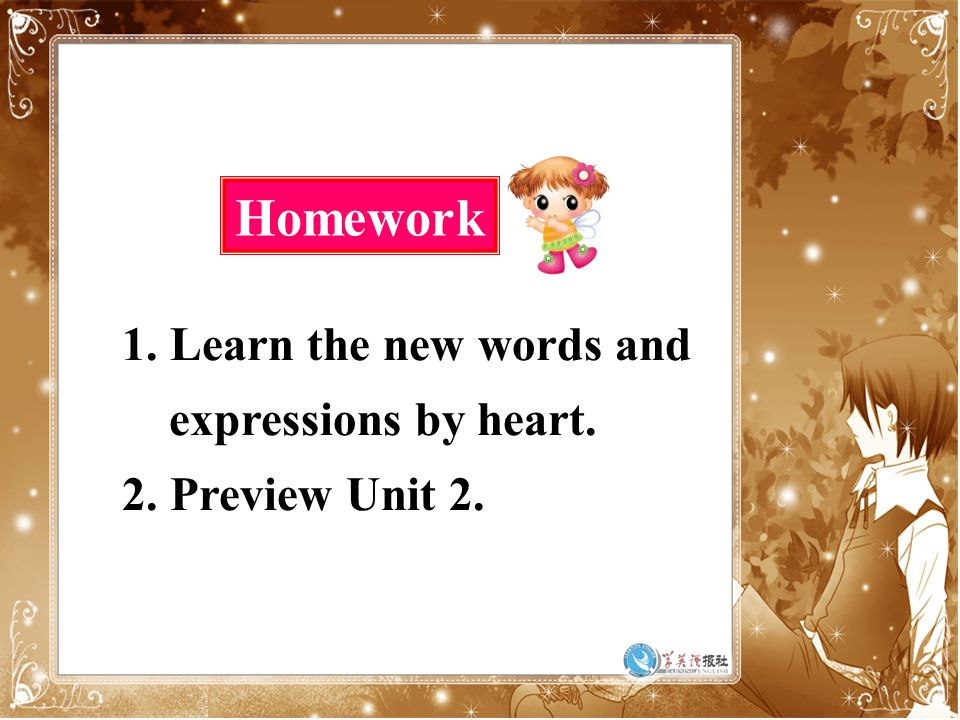 1. Learn the new words and expressions by heart. 2. Preview Unit 2. Homework