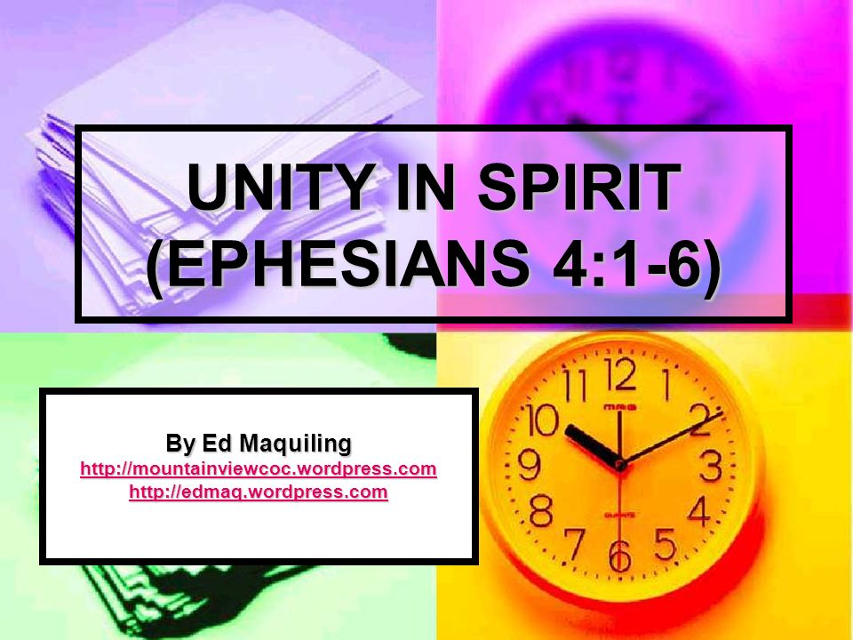 UNITY IN SPIRIT (EPHESIANS 4:1-6) By Ed Maquiling http://mountainviewcoc.wordpress.com http://edmaq.wordpress.com