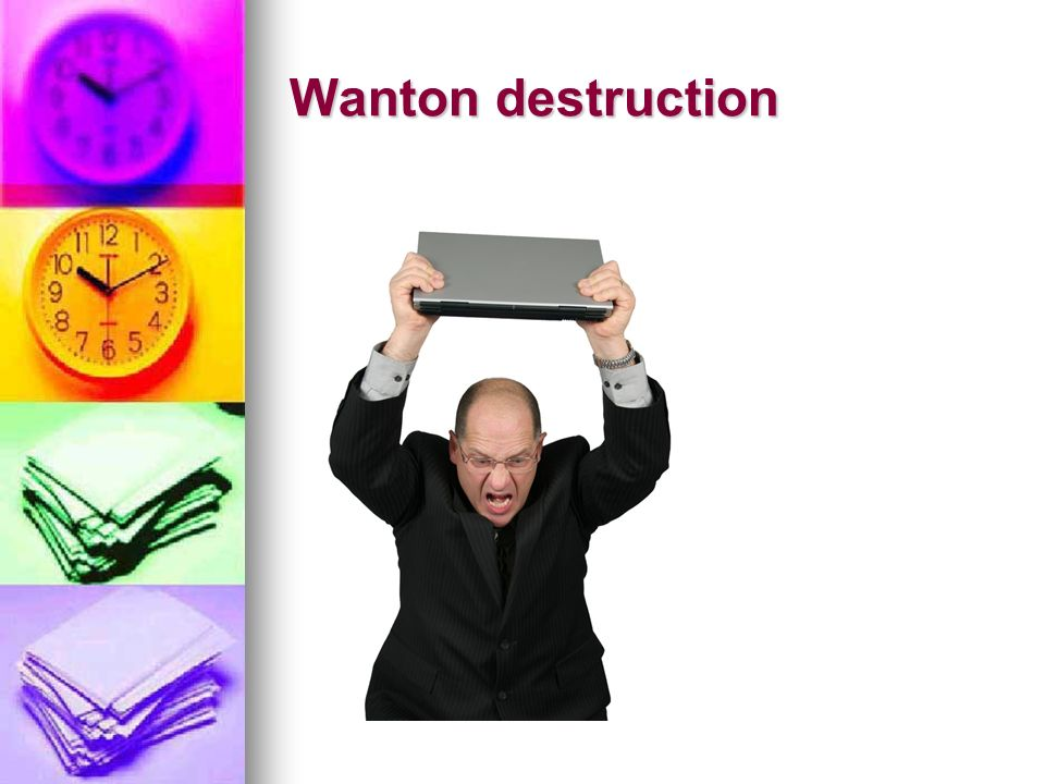 Wanton destruction