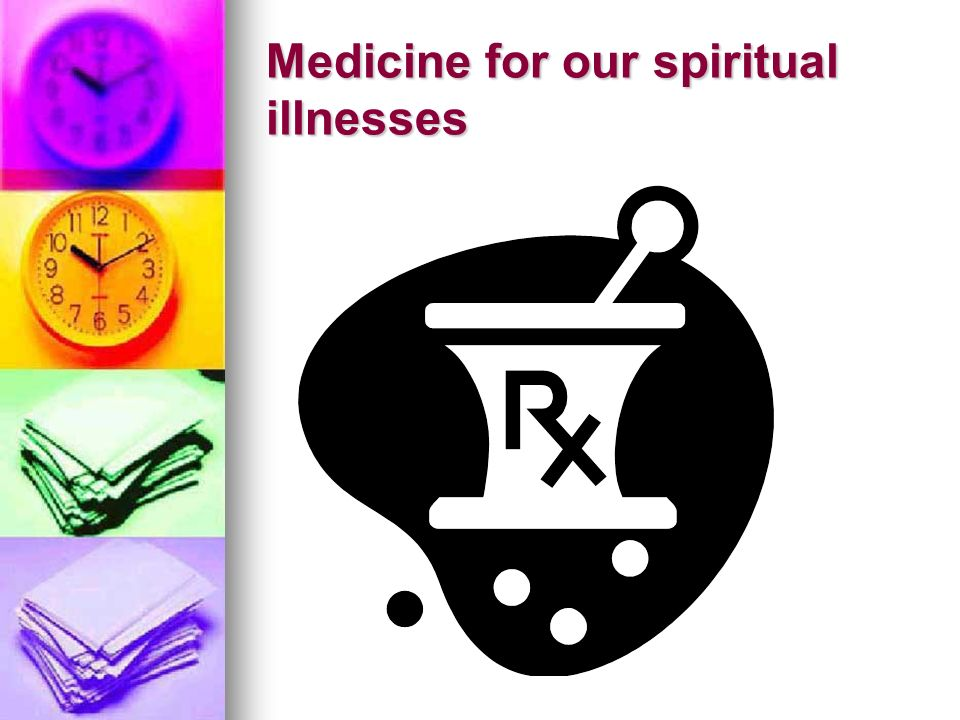 Medicine for our spiritual illnesses