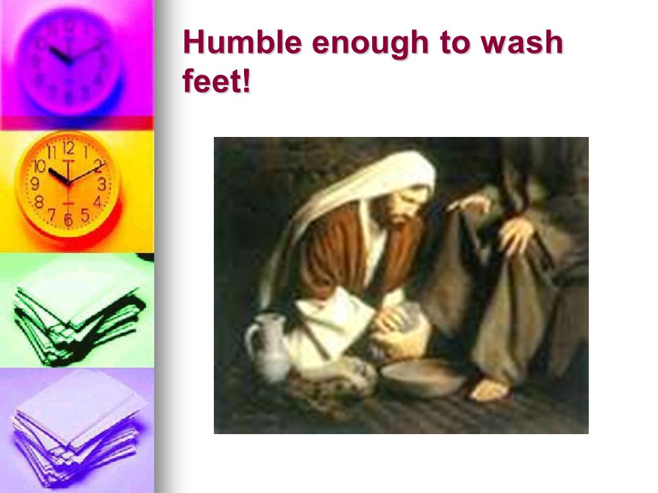 Humble enough to wash feet!