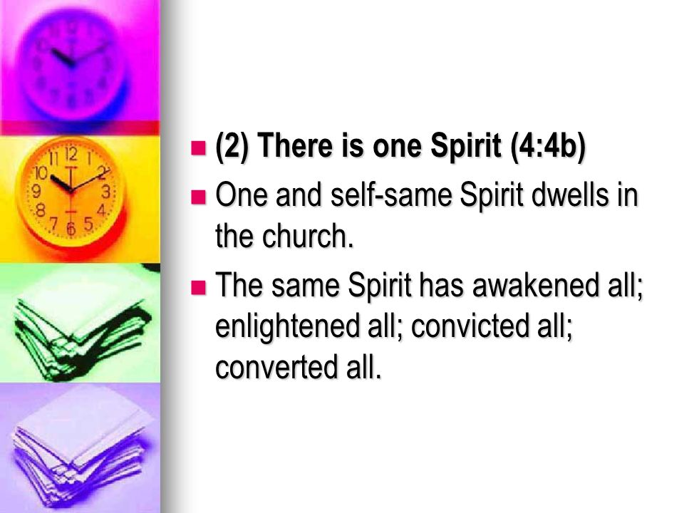 (2) There is one Spirit (4:4b) (2) There is one Spirit (4:4b) One and self-same Spirit dwells in the church.