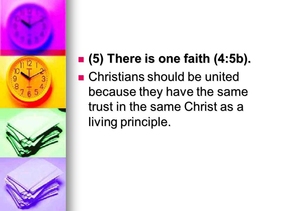 (5) There is one faith (4:5b).(5) There is one faith (4:5b).