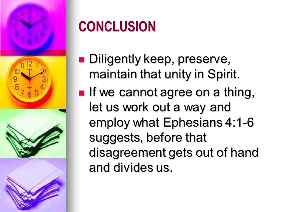 CONCLUSION Diligently keep, preserve, maintain that unity in Spirit.
