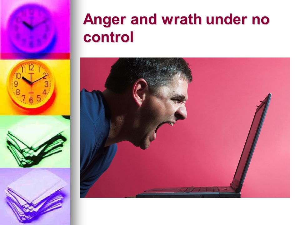 Anger and wrath under no control