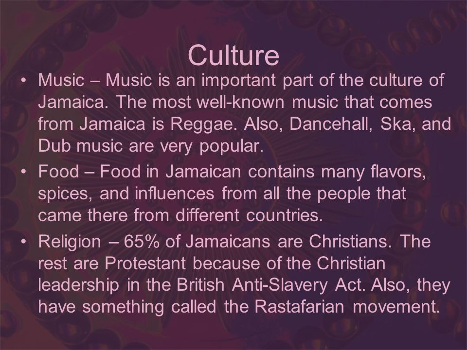 Culture Music – Music is an important part of the culture of Jamaica. The most well-known music that comes from Jamaica is Reggae. Also, Dancehall, Sk