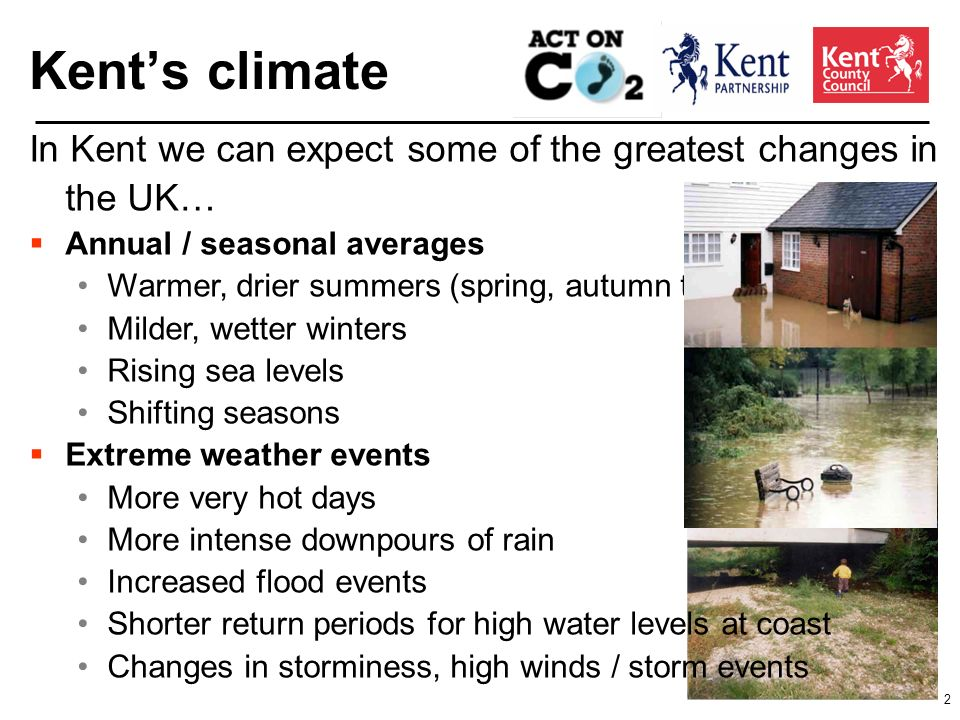 13 Adapting to the changing climate Work is ongoing across Kent to… Understand the short, medium and long-term impacts that climate change has on services, infrastructure, communities Take a risk-based approach to prioritising action
