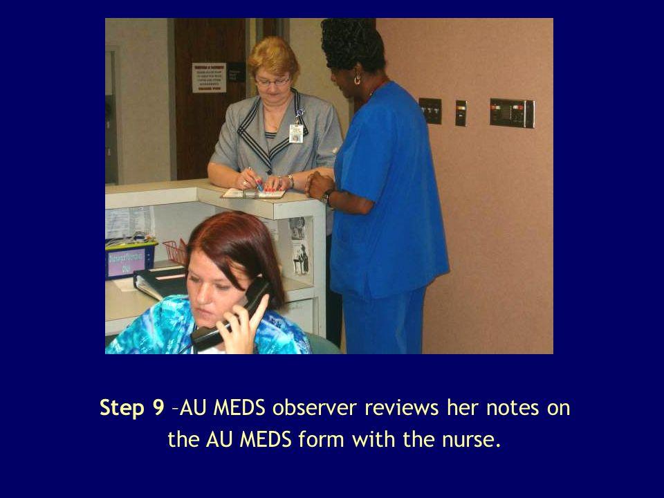 Step 9 –AU MEDS observer reviews her notes on the AU MEDS form with the nurse.