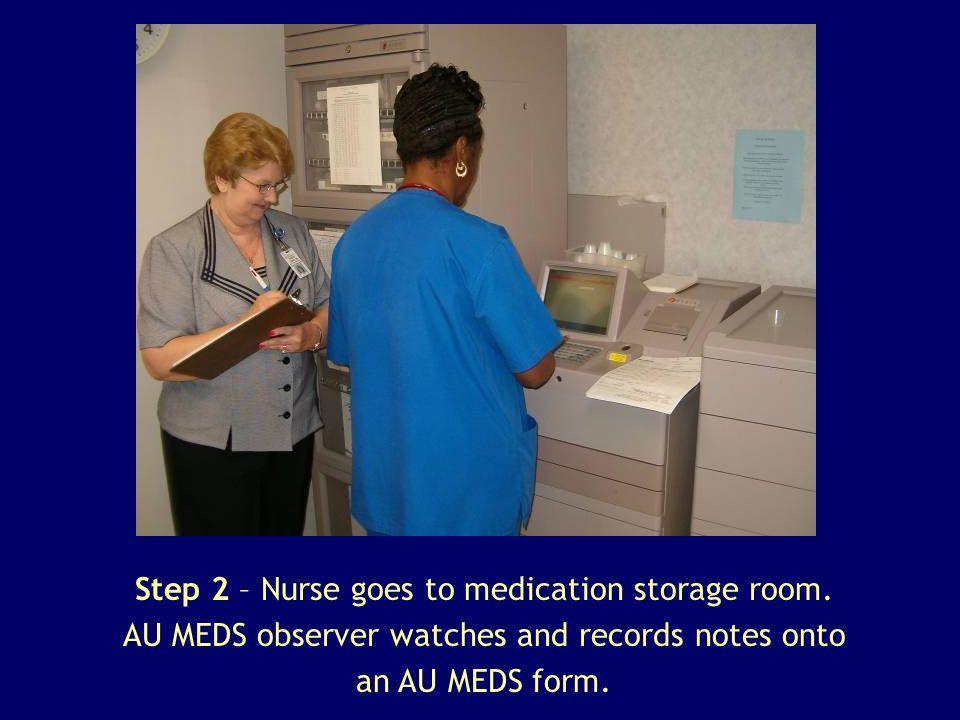 Step 2 – Nurse goes to medication storage room. AU MEDS observer watches and records notes onto an AU MEDS form.