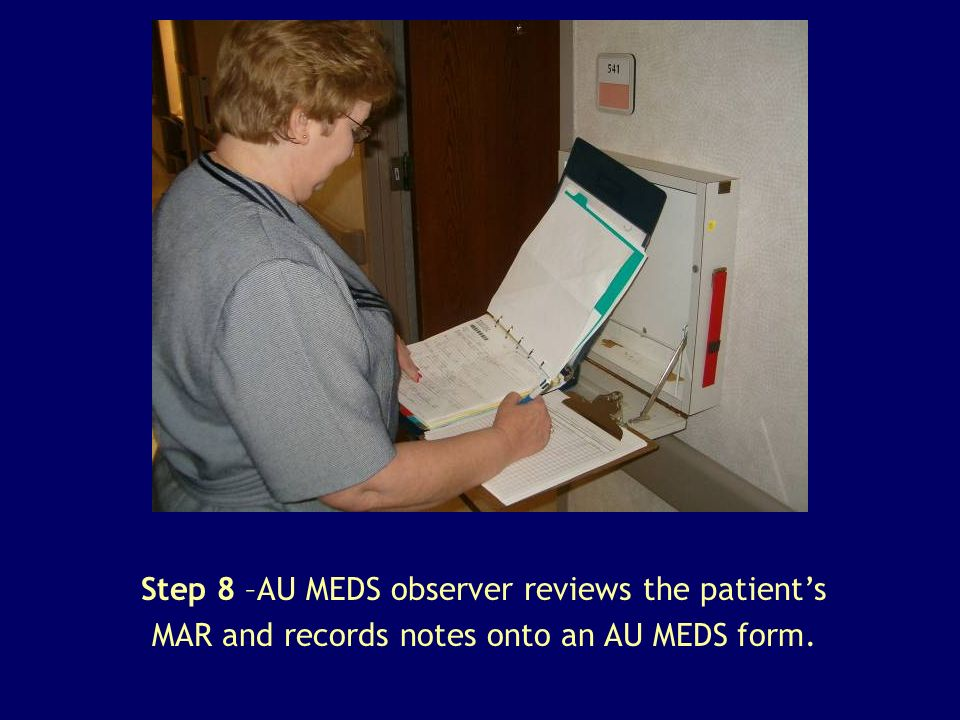 Step 8 –AU MEDS observer reviews the patients MAR and records notes onto an AU MEDS form.
