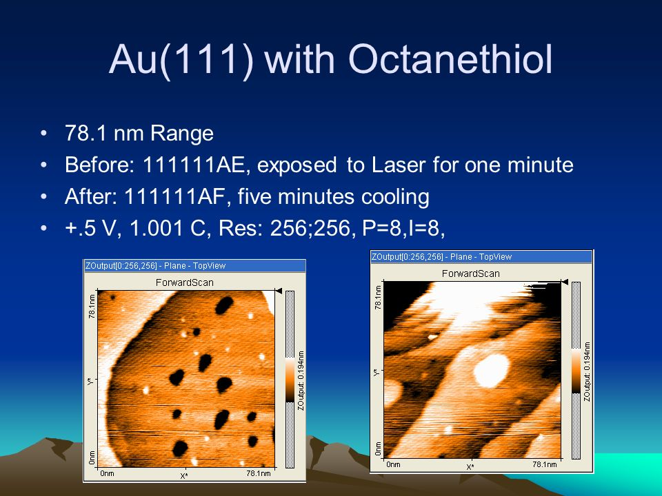 Au(111) with Octanethiol 78.1 nm Range Before: 111111AE, exposed to Laser for one minute After: 111111AF, five minutes cooling +.5 V, 1.001 C, Res: 256;256, P=8,I=8,
