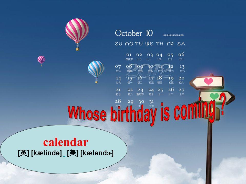calendar [ ] [kælində] [ ] [kælənd ɚ ]