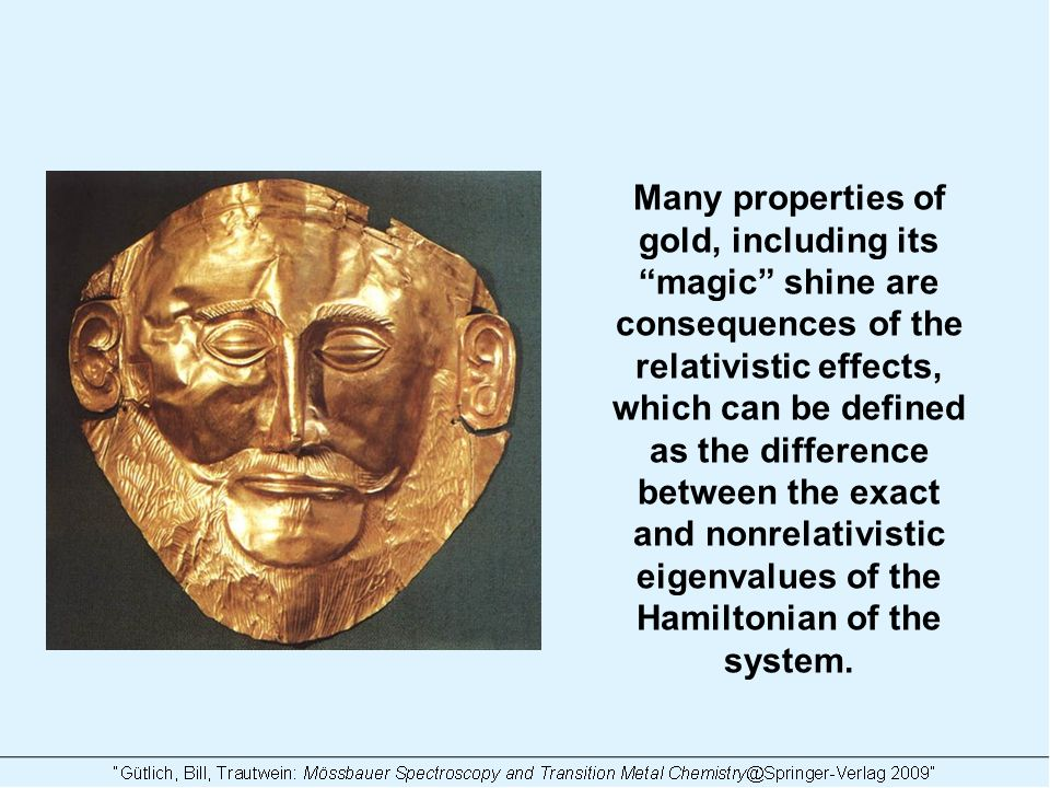 Many properties of gold, including its magic shine are consequences of the relativistic effects, which can be defined as the difference between the exact and nonrelativistic eigenvalues of the Hamiltonian of the system.