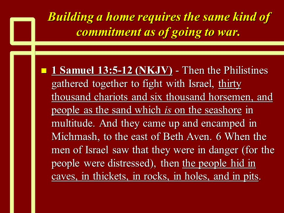 Building a home requires the same kind of commitment as of going to war.