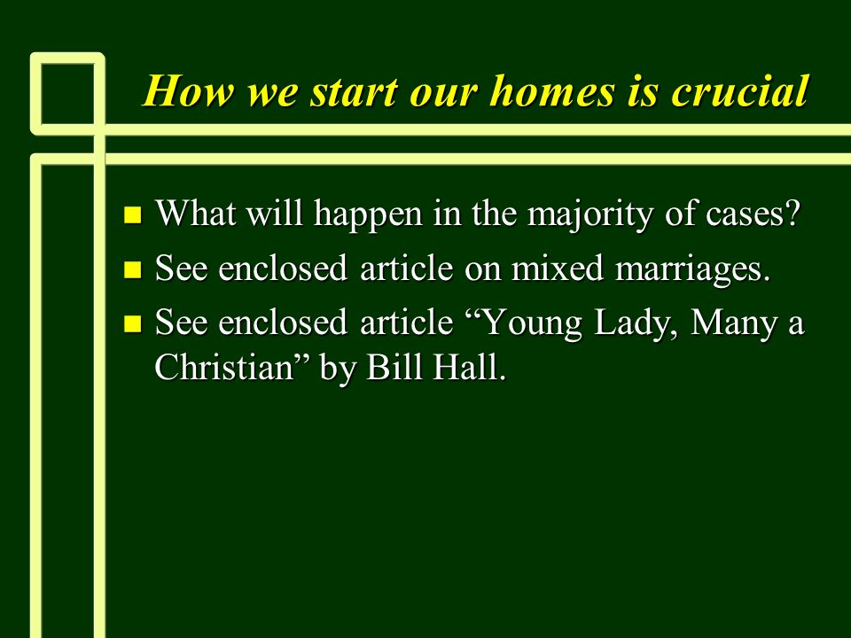 How we start our homes is crucial n What will happen in the majority of cases.