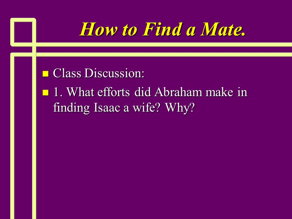 How to Find a Mate. n Class Discussion: n 1.