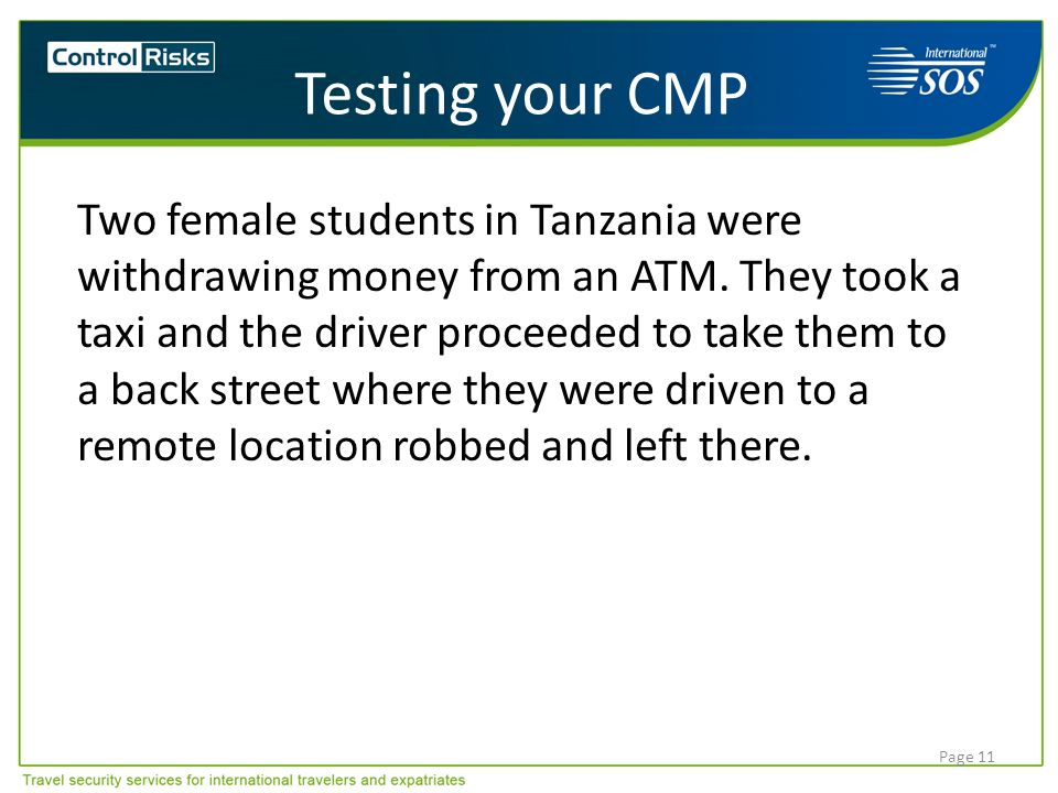 Page 11 Testing your CMP Two female students in Tanzania were withdrawing money from an ATM. They took a taxi and the driver proceeded to take them to