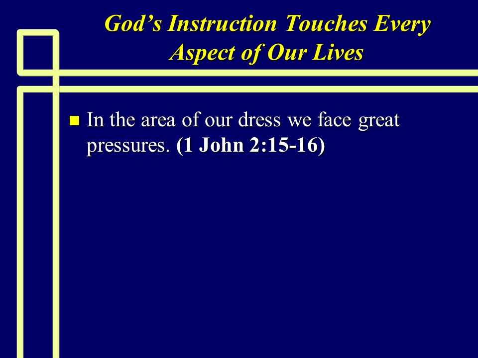 Gods Instruction Touches Every Aspect of Our Lives n In the area of our dress we face great pressures.