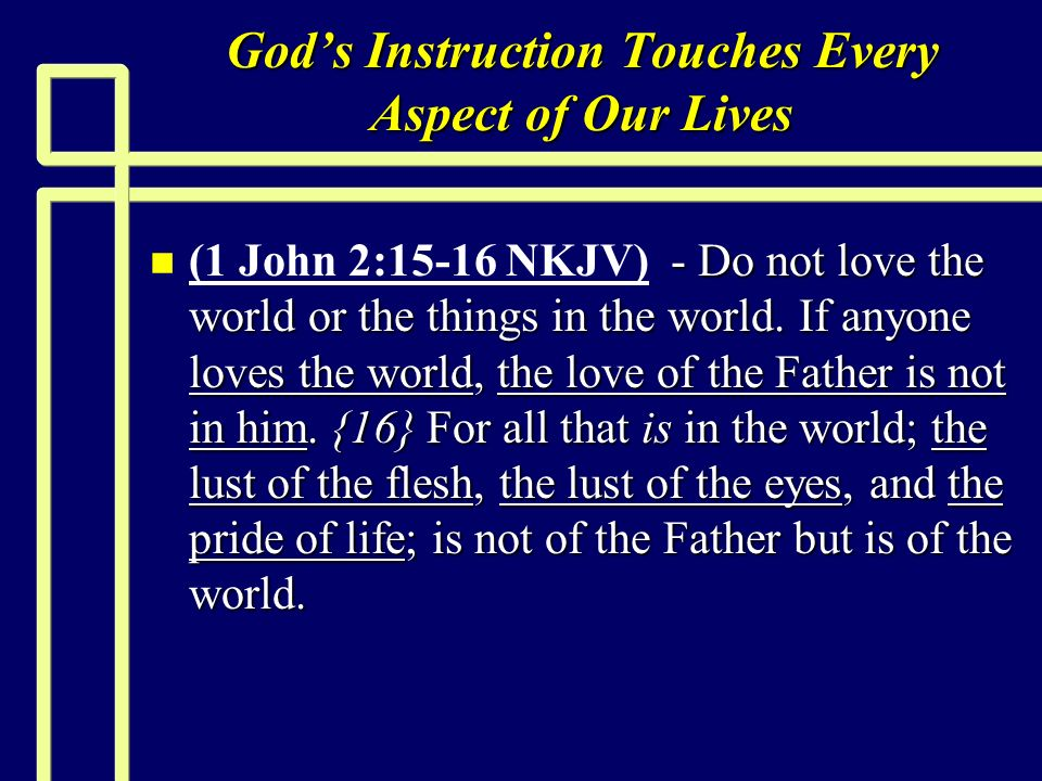 Gods Instruction Touches Every Aspect of Our Lives n - Do not love the world or the things in the world.