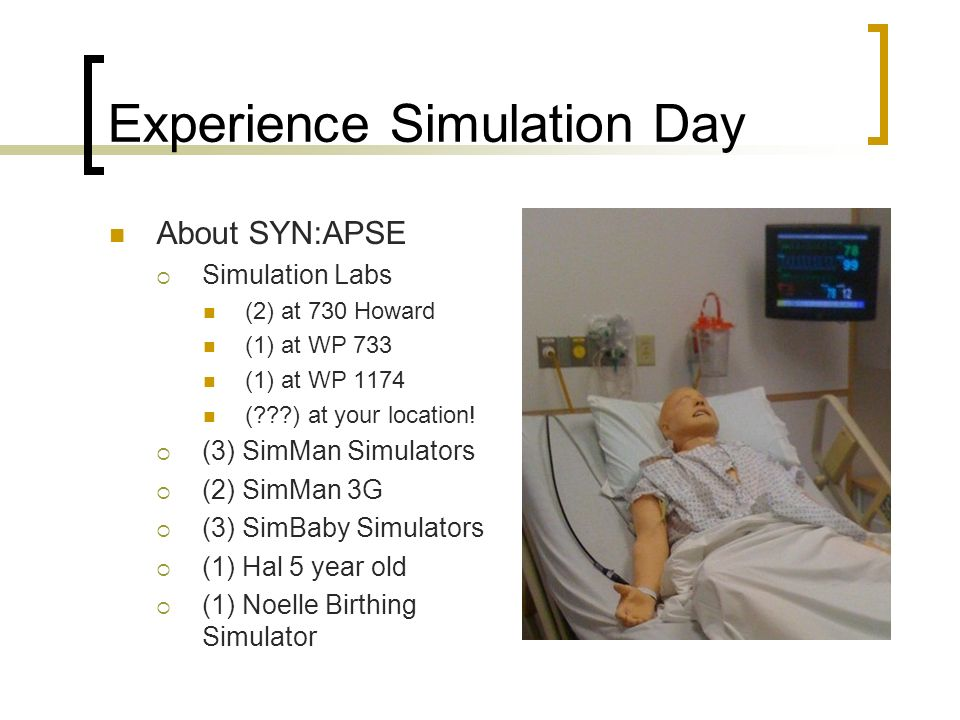 Experience Simulation Day About SYN:APSE Simulation Labs (2) at 730 Howard (1) at WP 733 (1) at WP 1174 ( ) at your location.