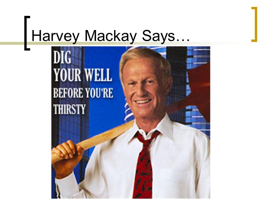 Harvey Mackay Says…