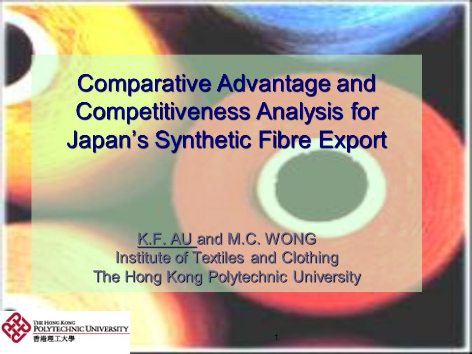 1 Comparative Advantage and Competitiveness Analysis for Japans Synthetic Fibre Export K.F. AU and M.C. WONG Institute of Textiles and Clothing The Ho