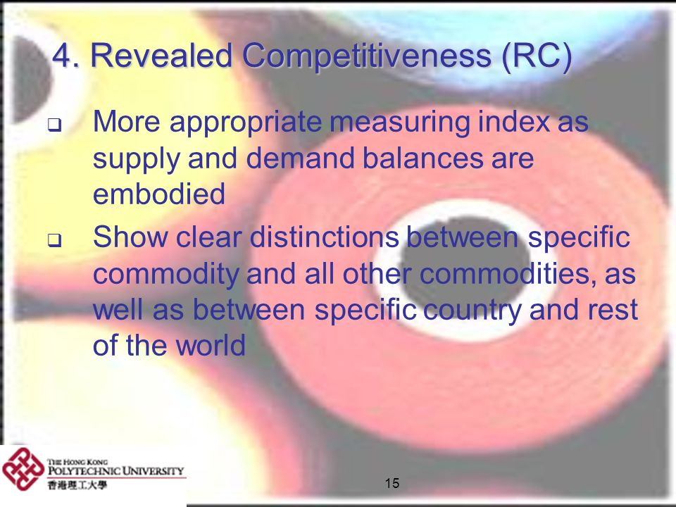 15 4. Revealed Competitiveness (RC) More appropriate measuring index as supply and demand balances are embodied Show clear distinctions between specif