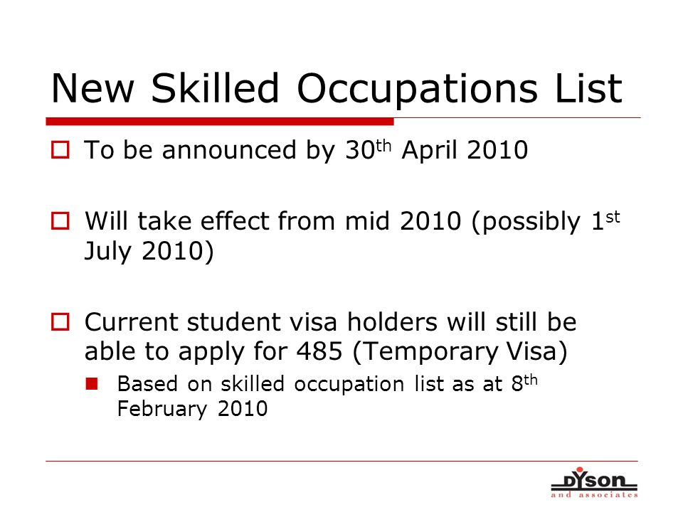 New Skilled Occupations List To be announced by 30 th April 2010 Will take effect from mid 2010 (possibly 1 st July 2010) Current student visa holders