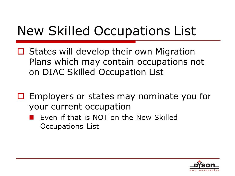 New Skilled Occupations List States will develop their own Migration Plans which may contain occupations not on DIAC Skilled Occupation List Employers