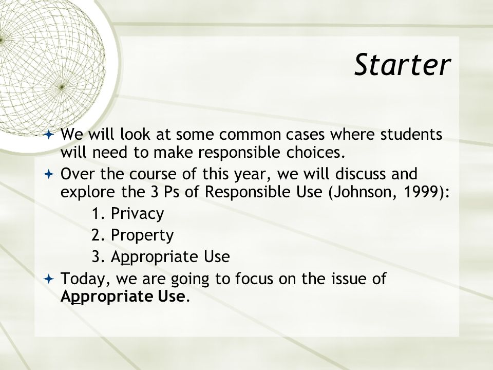 Starter We will look at some common cases where students will need to make responsible choices.