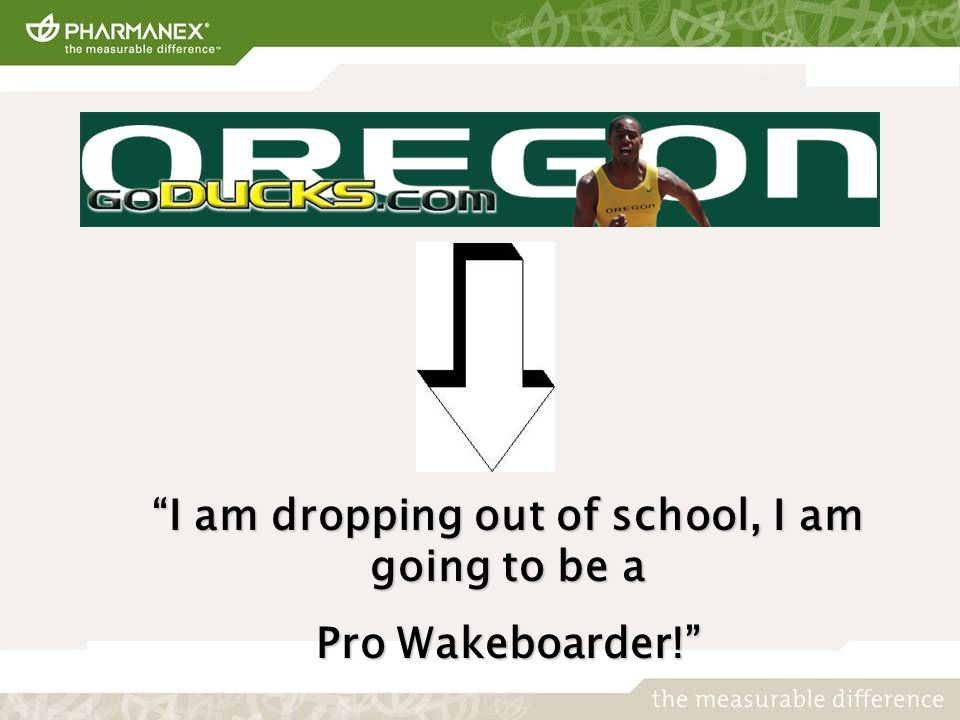 I am dropping out of school, I am going to be a Pro Wakeboarder!