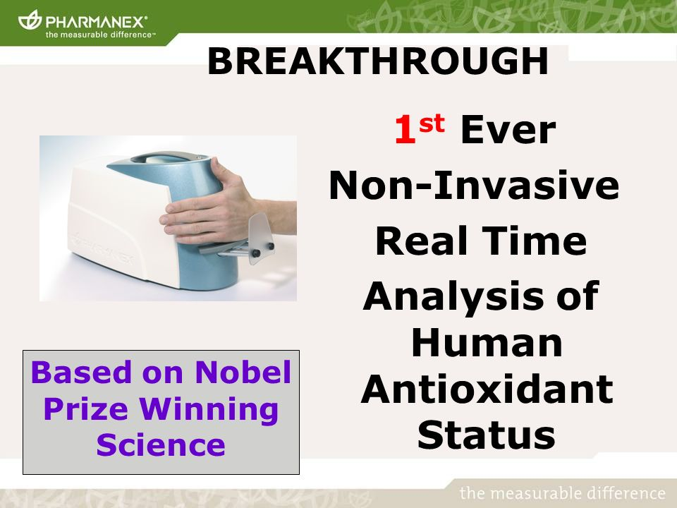 BREAKTHROUGH 1 st Ever Non-Invasive Real Time Analysis of Human Antioxidant Status Based on Nobel Prize Winning Science