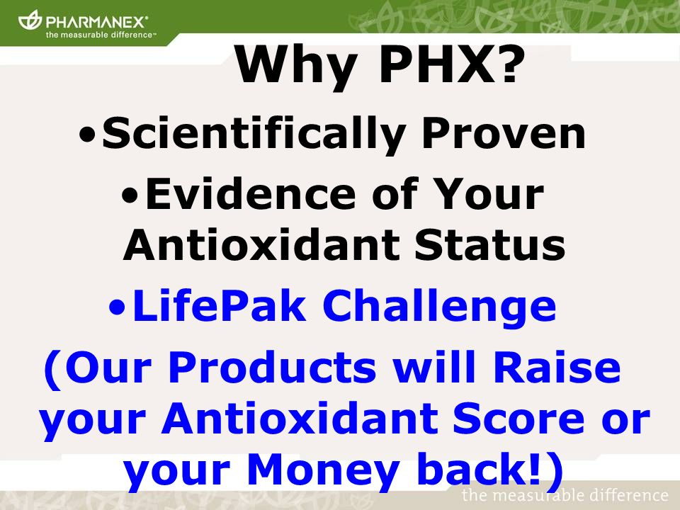Why PHX? Scientifically Proven Evidence of Your Antioxidant Status LifePak Challenge (Our Products will Raise your Antioxidant Score or your Money bac