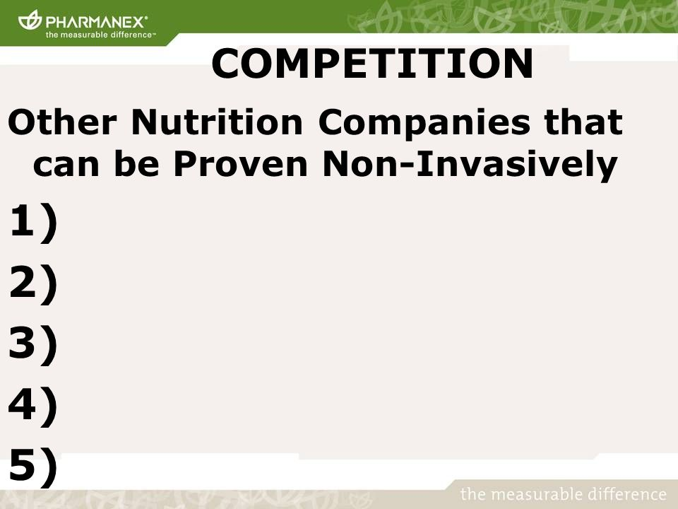 COMPETITION Other Nutrition Companies that can be Proven Non-Invasively 1) 2) 3) 4) 5)